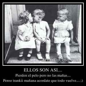 ELLOS SON ASI....
