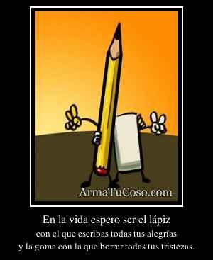 En la vida espero ser el lápiz
