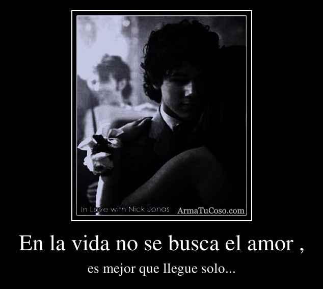 En la vida no se busca el amor ,