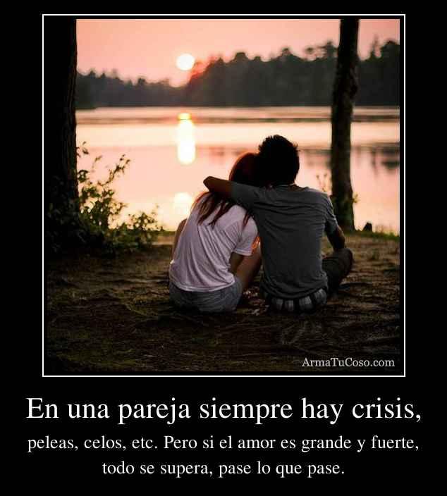 En una pareja siempre hay crisis,