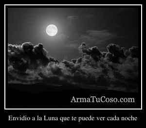 Envidio a la Luna que te puede ver cada noche