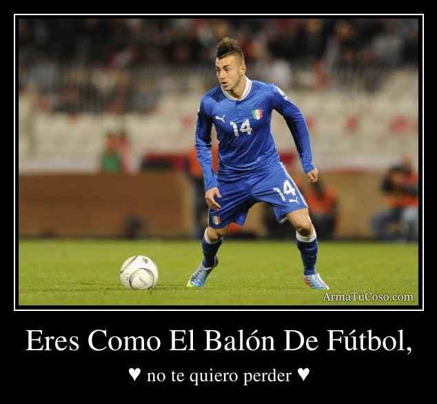 Eres Como El Balón De Fútbol,