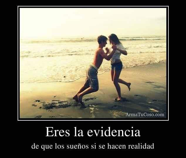 Eres la evidencia