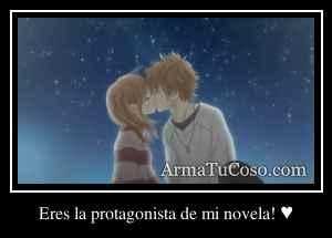 Eres la protagonista de mi novela! ♥