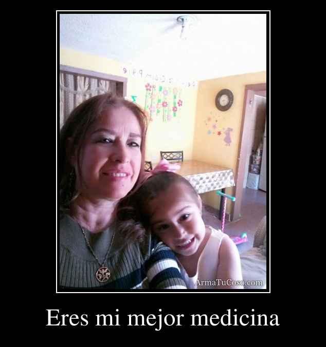 Eres mi mejor medicina