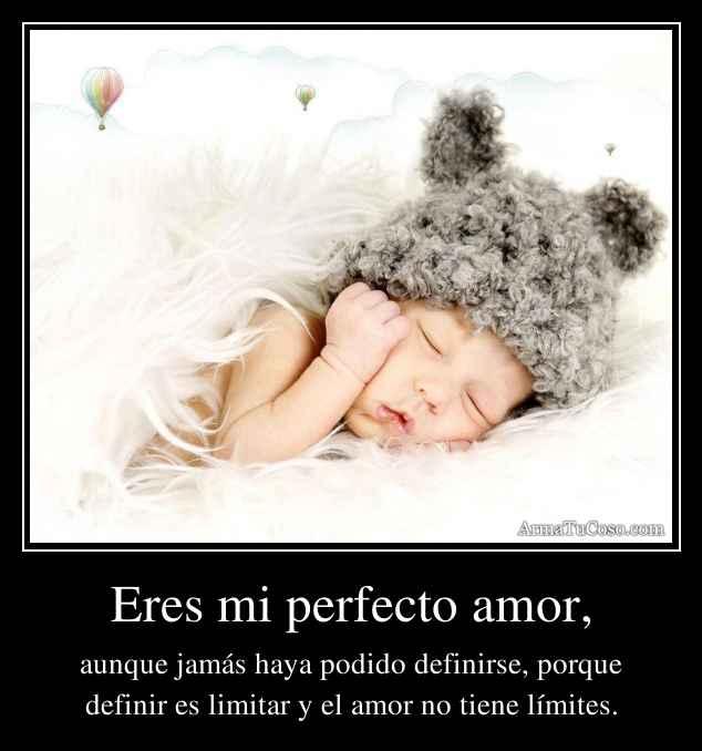 Eres mi perfecto amor,