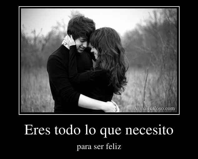 Eres todo lo que necesito