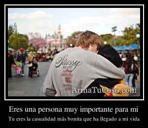 Eres una persona muy importante para mi