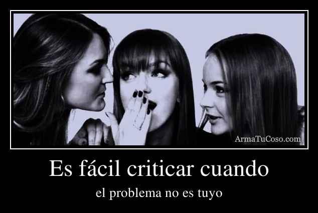 Es fácil criticar cuando