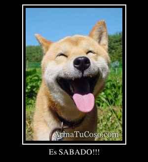 Es SABADO!!!