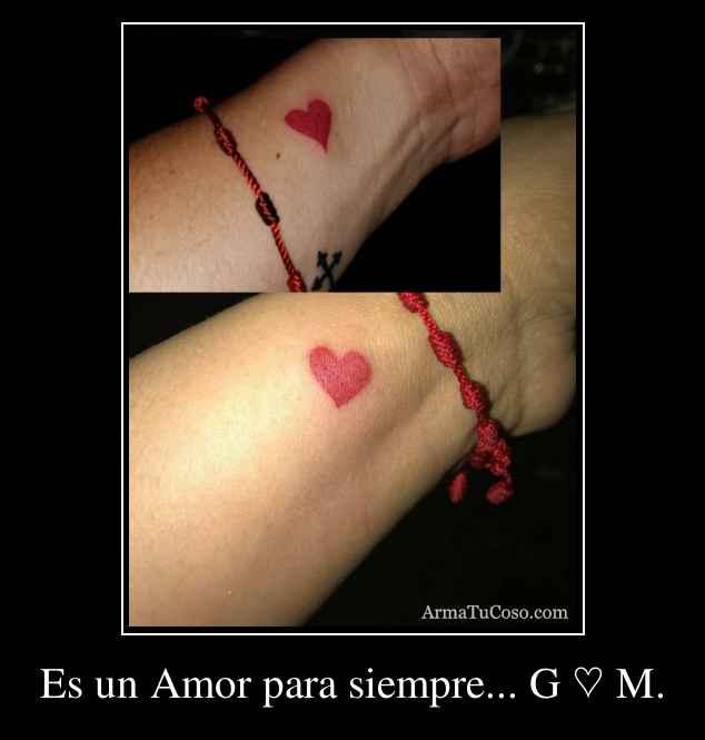Es un Amor para siempre... G ♡ M.