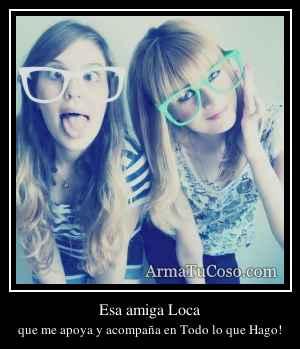 Esa amiga Loca