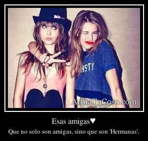 Esas amigas♥
