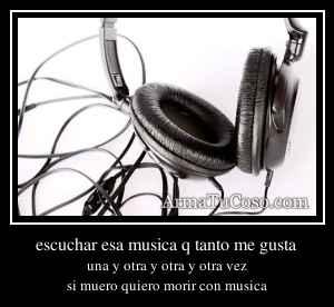 escuchar esa musica q tanto me gusta