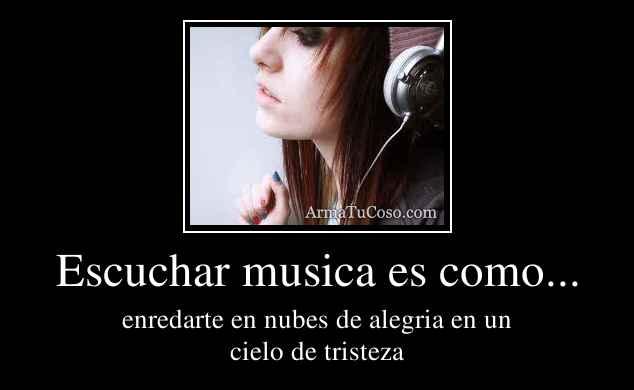 Escuchar musica es como...