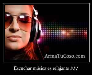 Escuchar música es relajante ♪♪♪