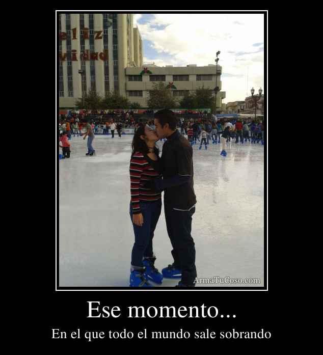 Ese momento...