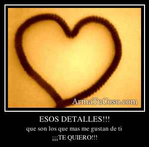 ESOS DETALLES!!!
