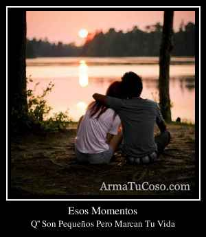 Esos Momentos