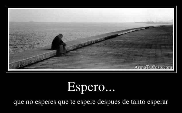 Espero...