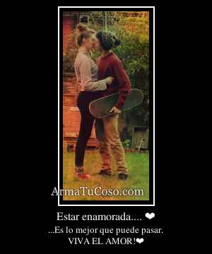 Estar enamorada.... ❤
