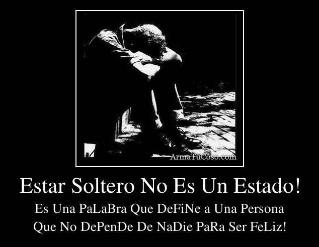 Estar Soltero No Es Un Estado!