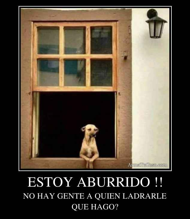 ESTOY ABURRIDO !!