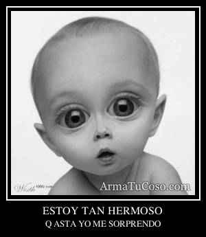 ESTOY TAN HERMOSO