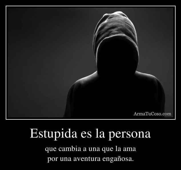 Estupida es la persona