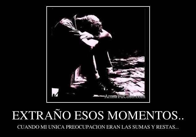 EXTRAÑO ESOS MOMENTOS..