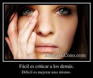 Fácil es criticar a los demás.