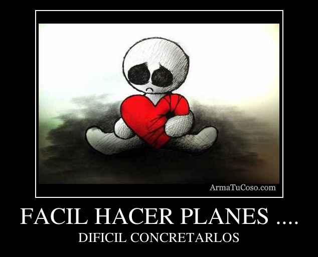 FACIL HACER PLANES ....