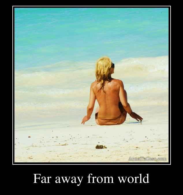 Far away from world