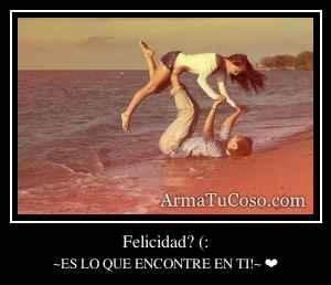 Felicidad? (: