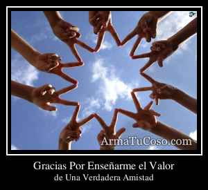 Gracias Por Enseñarme el Valor