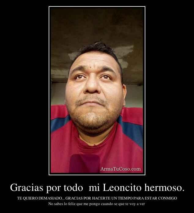 Gracias por todo  mi Leoncito hermoso.