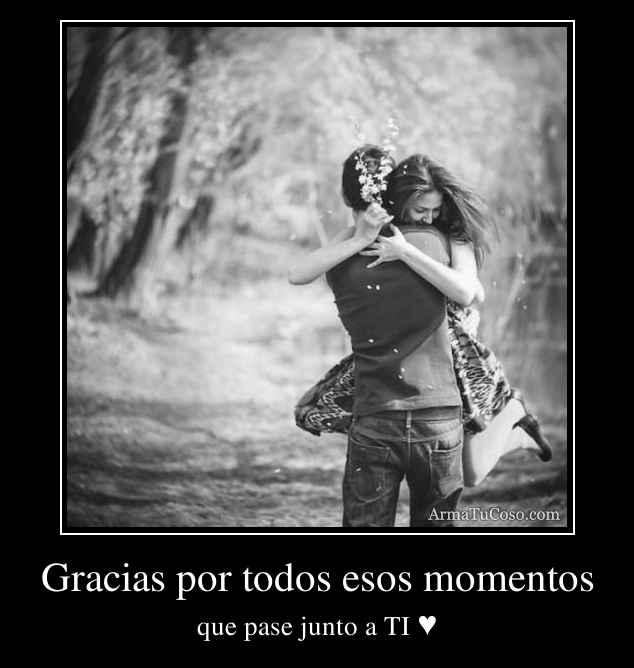Gracias por todos esos momentos
