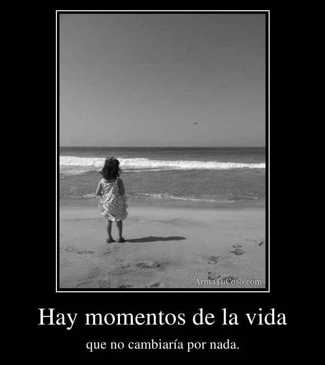 Hay momentos de la vida