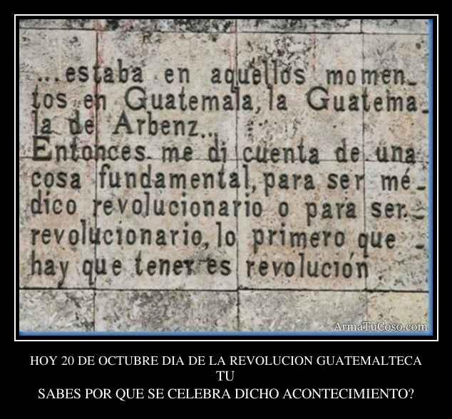 HOY 20 DE OCTUBRE DIA DE LA REVOLUCION GUATEMALTECA
