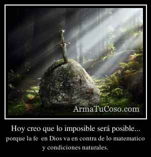 Hoy creo que lo imposible será posible...