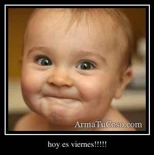 hoy es viernes!!!!!