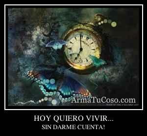 HOY QUIERO VIVIR...