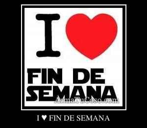 I ♥ FIN DE SEMANA