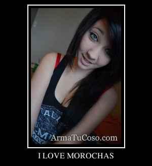 I LOVE MOROCHAS