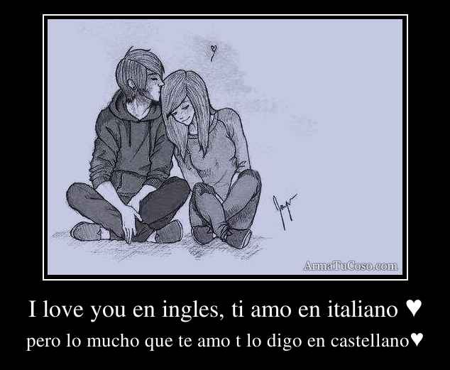 I love you en ingles, ti amo en italiano ♥