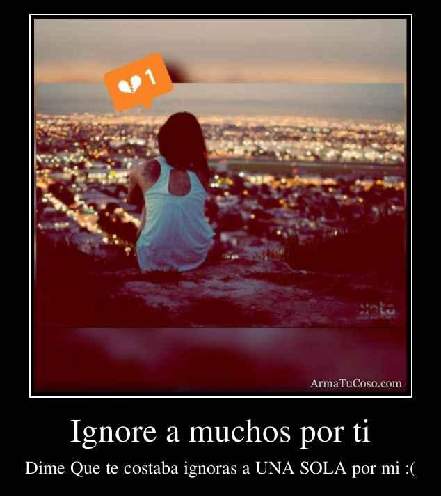 Ignore a muchos por ti
