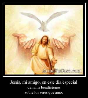 Jesús, mi amigo, en este dia especial