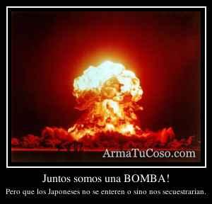 Juntos somos una BOMBA!