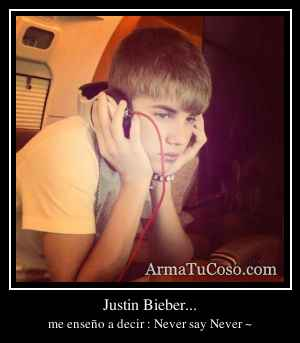 Justin Bieber...