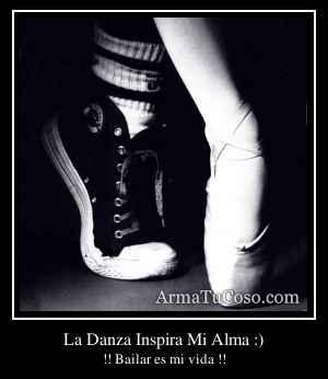 La Danza Inspira Mi Alma :)